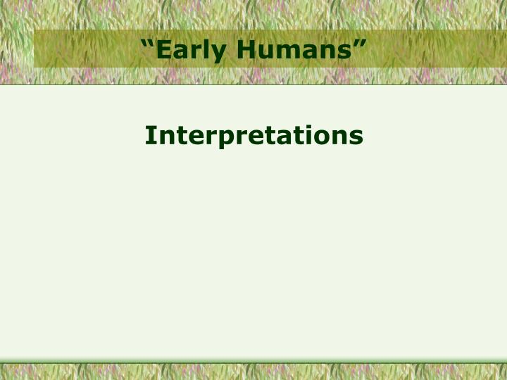 """""""Early Humans"""""""