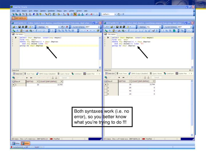 Both syntaxes work (i.e. no error), so you better know what you're trying to do !!!