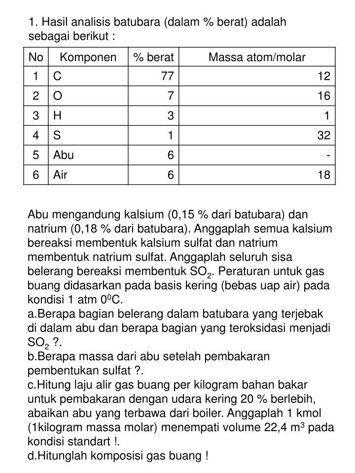 1. Hasil analisis batubara (dalam % berat) adalah sebagai berikut :