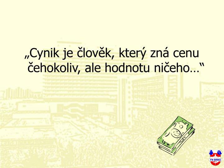 """""""Cynik je člověk, který zná cenu čehokoliv, ale hodnotu ničeho…"""""""