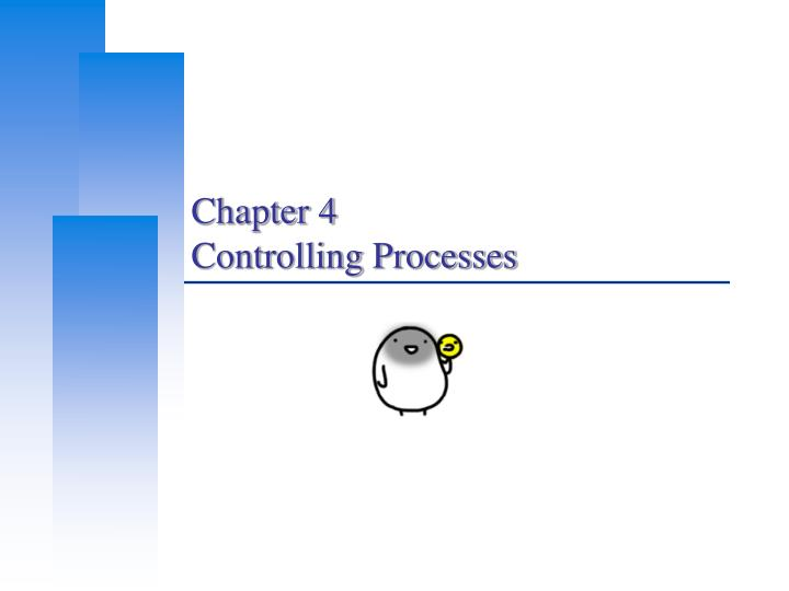 Chapter 4 controlling processes