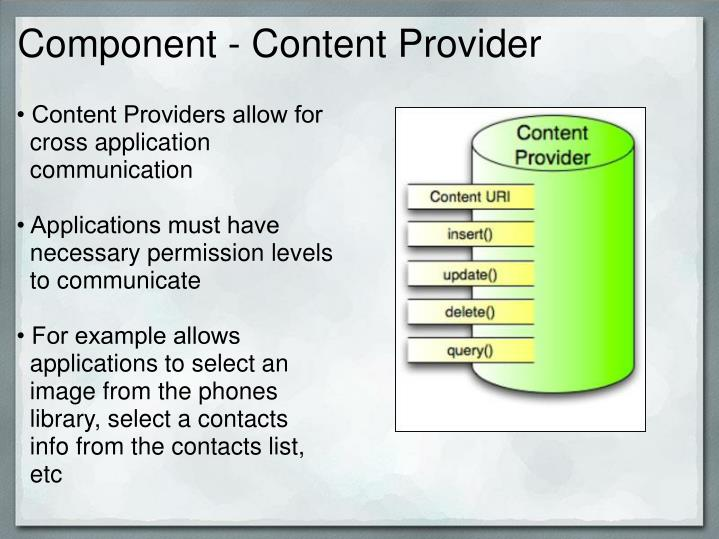 • Content Providers allow for