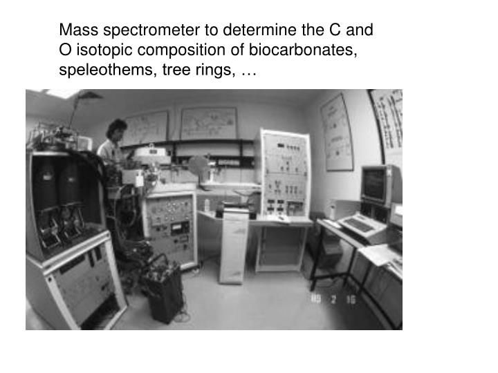 Mass spectrometer to determine the C and O isotopic composition of biocarbonates, speleothems, tree rings, …