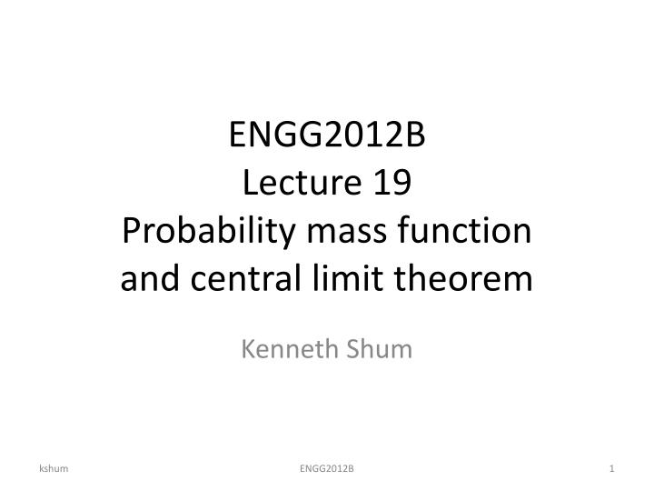 Engg2012b lecture 19 probability mass function and central limit theorem