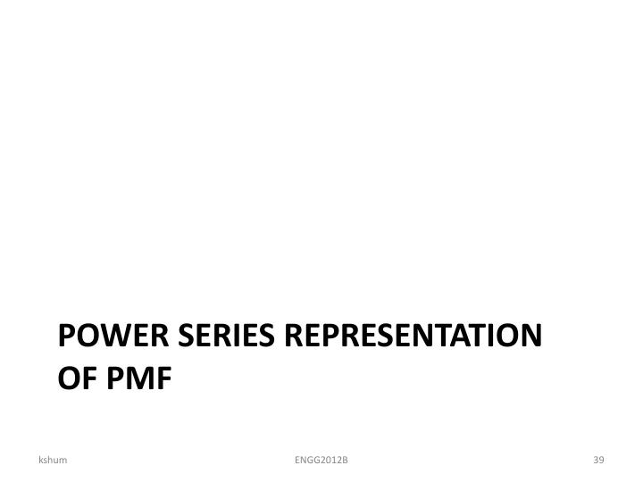 POWER SERIES REPRESENTATION OF PMF