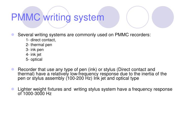 Several writing systems are commonly used on PMMC recorders: