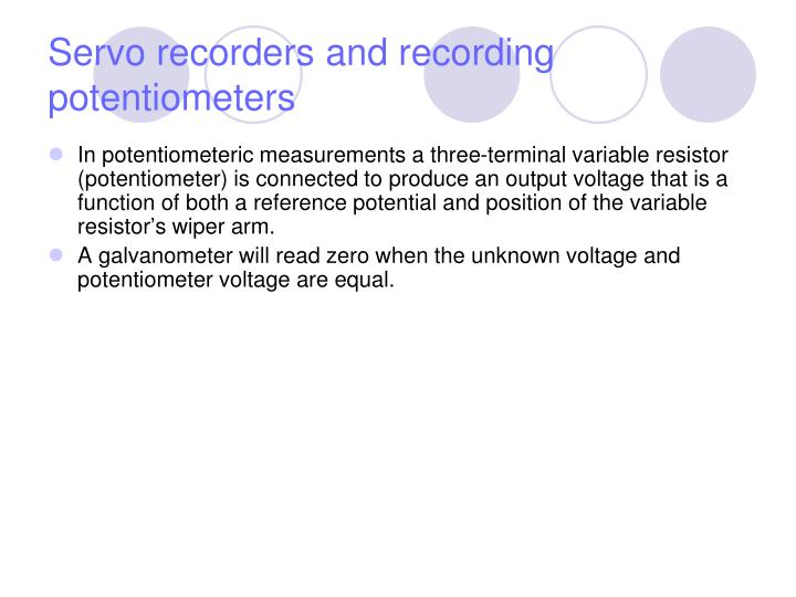 In potentiometeric measurements a three-terminal variable resistor (potentiometer) is connected to produce an output voltage that is a function of both a reference potential and position of the variable resistor's wiper arm.