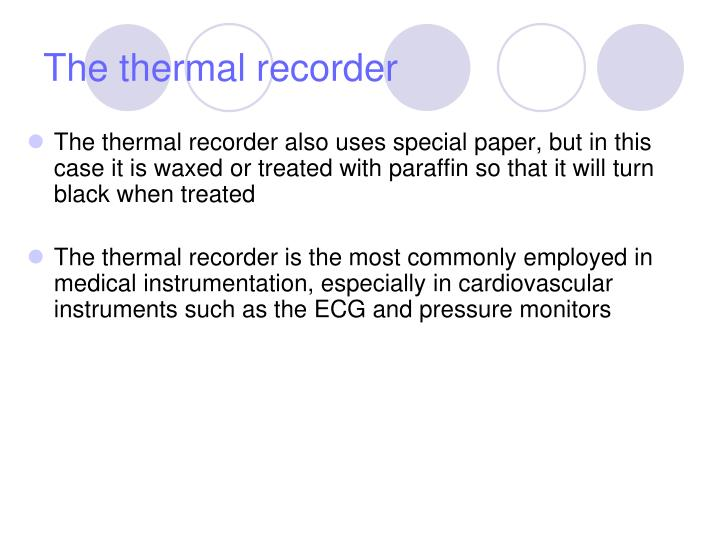 The thermal recorder also uses special paper, but in this case it is waxed or treated with paraffin so that it will turn black when treated