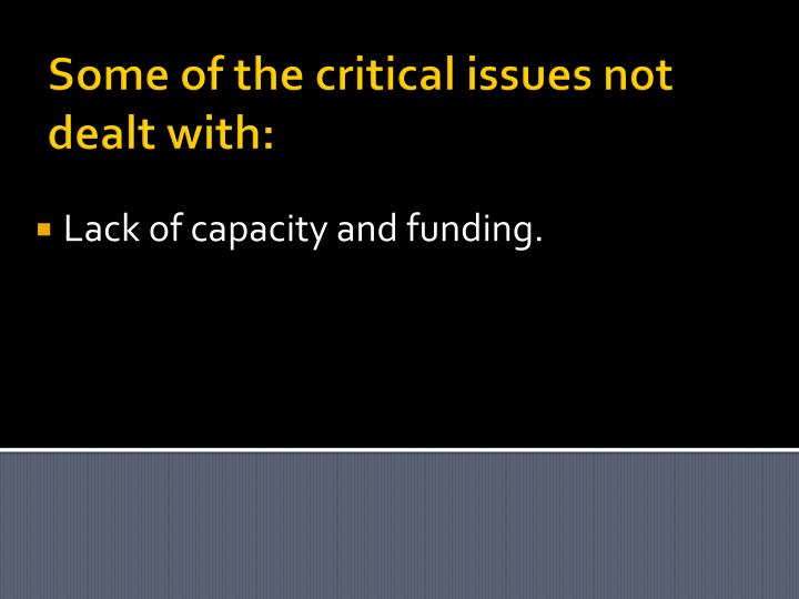 Some of the critical issues not dealt with: