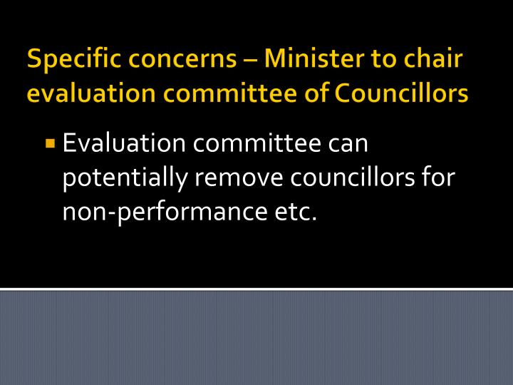 Specific concerns – Minister to chair evaluation committee of Councillors