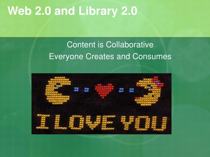 Web 2.0 and Library 2.0
