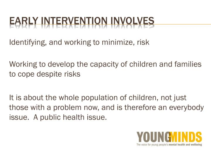 Early intervention involves