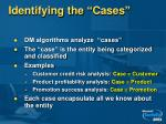 identifying the cases