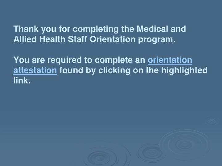 Thank you for completing the Medical and Allied Health Staff Orientation program.