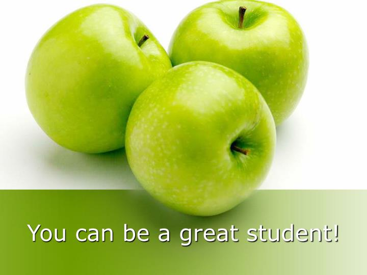 You can be a great student!