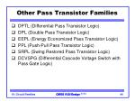other pass transistor families