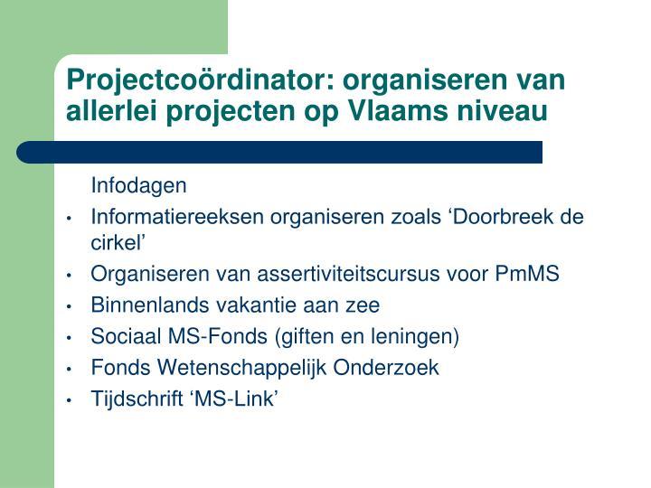 Projectcoördinator: organiseren van allerlei projecten op Vlaams niveau
