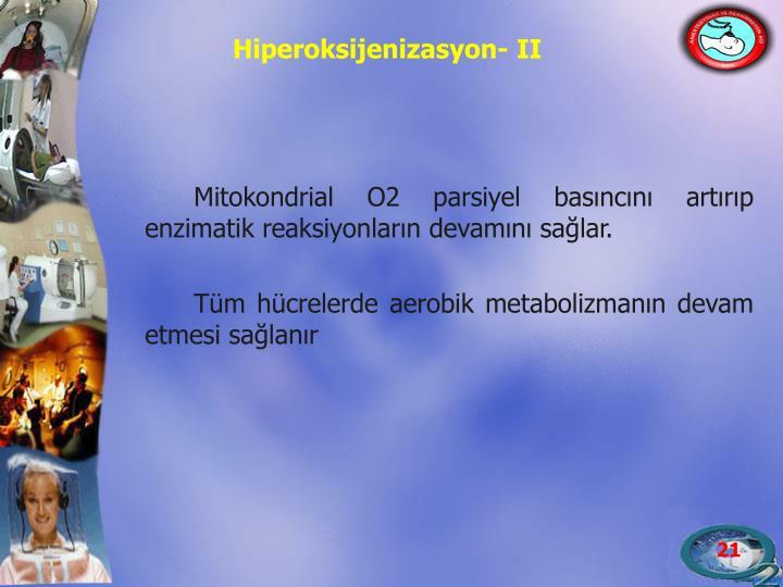 Mitokondrial O2 parsiyel basıncını artırıp enzimatik reaksiyonların devamını sağlar.