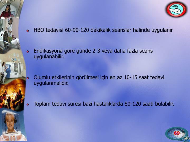 HBO tedavisi 60-90-120 dakikalık seanslar halinde uygulanır
