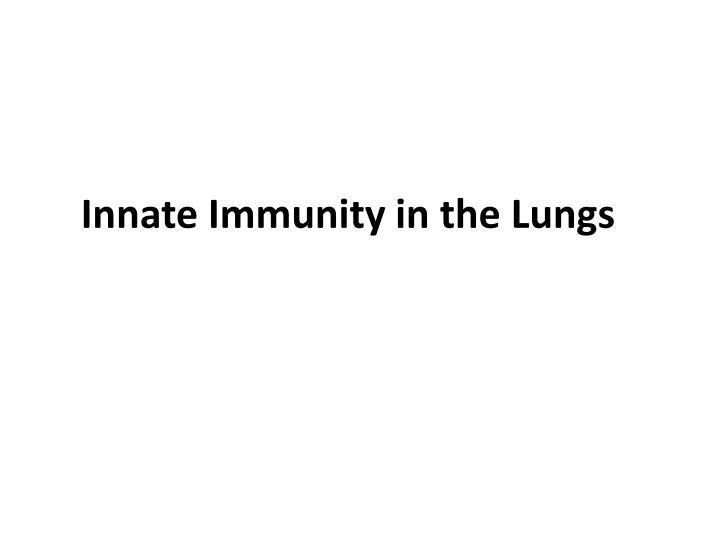 Innate Immunity in the Lungs