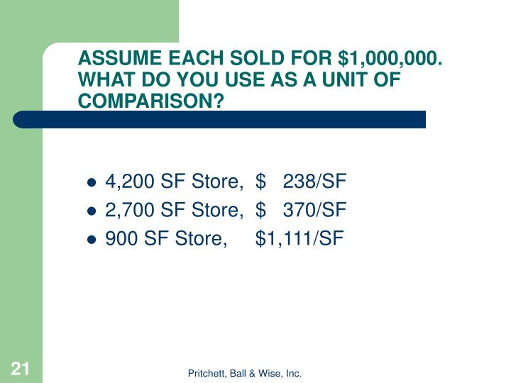ASSUME EACH SOLD FOR $1,000,000.  WHAT DO YOU USE AS A UNIT OF COMPARISON?