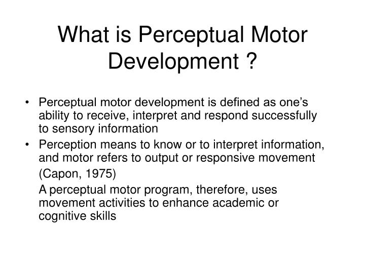 Ppt perceptual motor programs powerpoint presentation for What is motor development