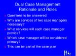dual case management rationale and roles