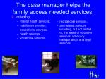 the case manager helps the family access needed services