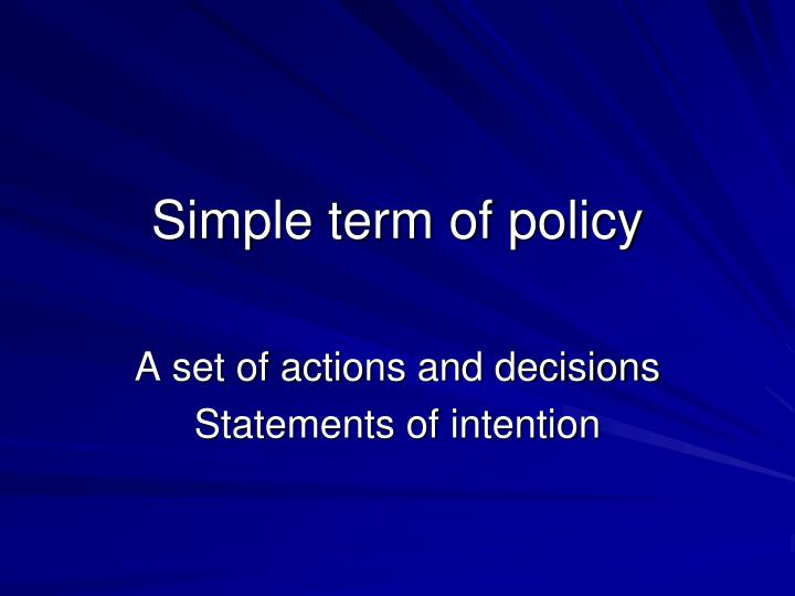 Simple term of policy