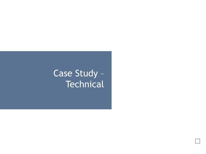 Case Study – Technical
