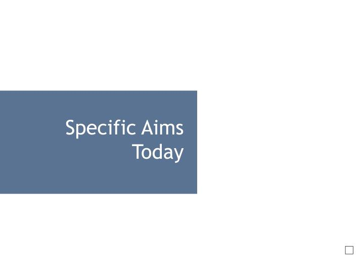 Specific Aims Today