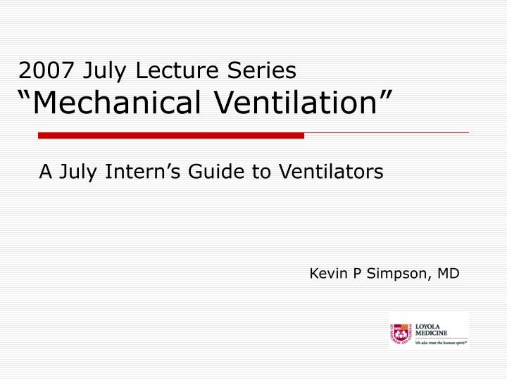 2007 july lecture series mechanical ventilation
