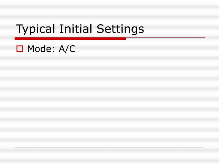Typical Initial Settings