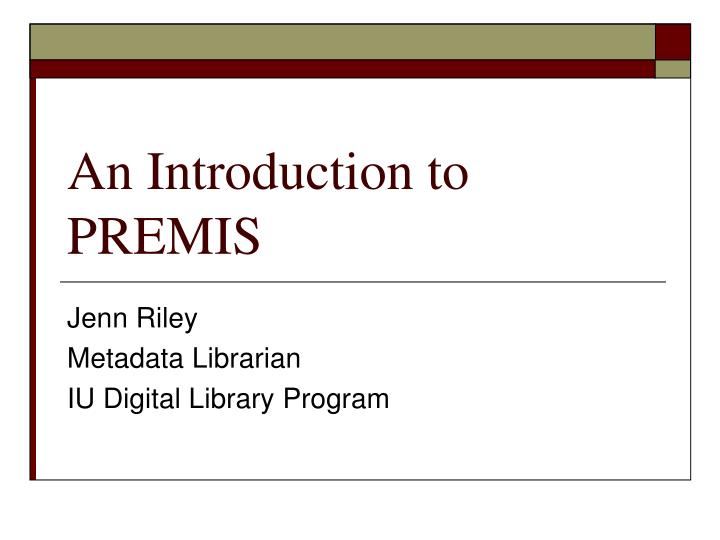 An introduction to premis