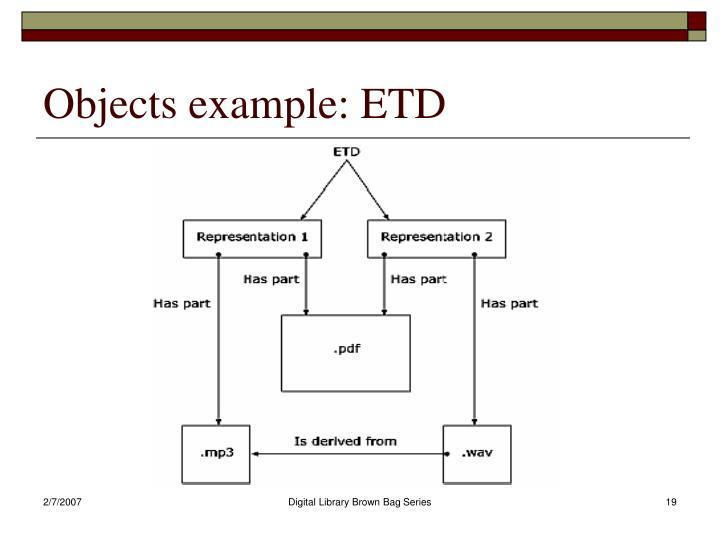 Objects example: ETD