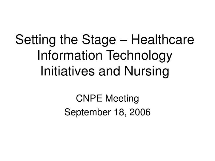 setting the stage healthcare information technology initiatives and nursing n.