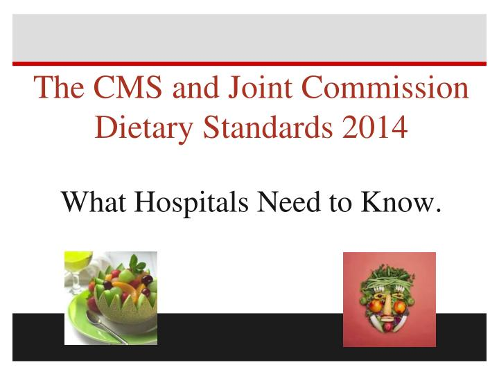 the cms and joint commission dietary standards 2014 what hospitals need to know n.