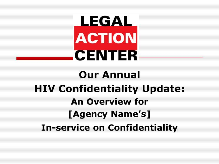 our annual hiv confidentiality update an overview for agency name s in service on confidentiality n.