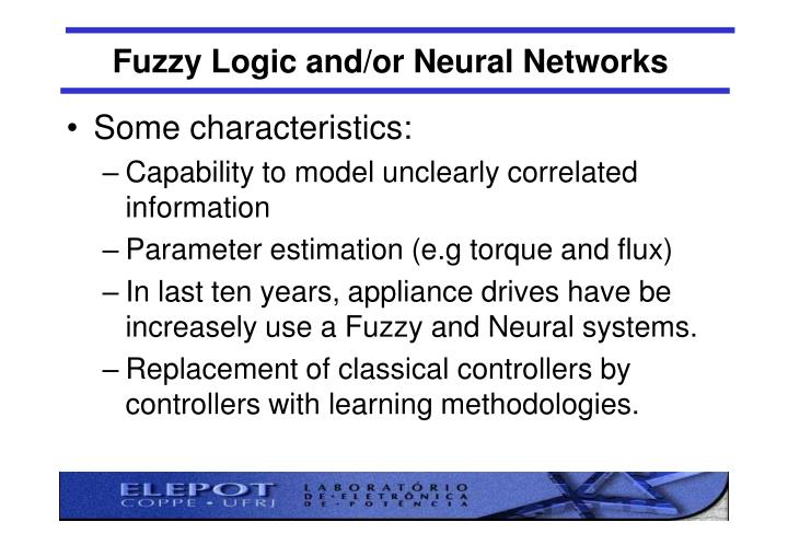 Fuzzy Logic and/or Neural Networks