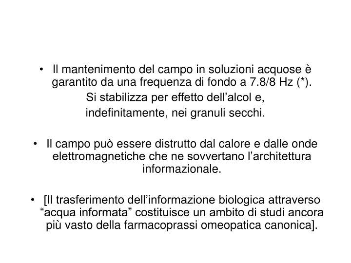 Il mantenimento del campo in soluzioni acquose è garantito da una frequenza di fondo a 7.8/8 Hz (*).