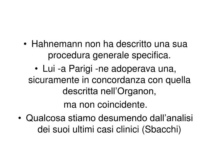 Hahnemann non ha descritto una sua procedura generale specifica.