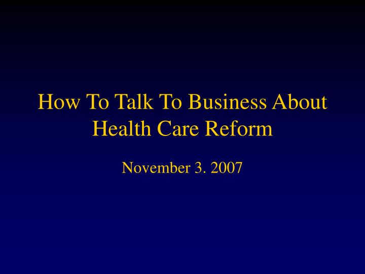 how to talk to business about health care reform n.