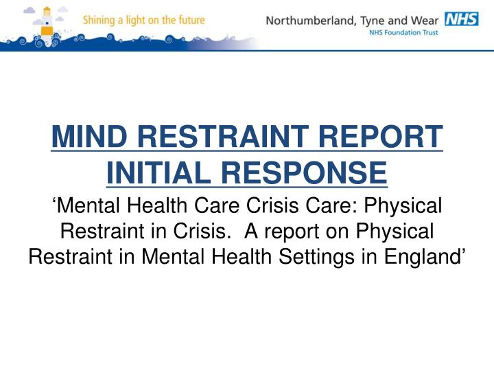 Mind restraint report initial response