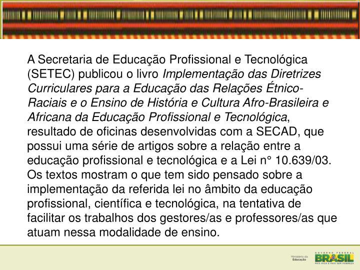 A Secretaria de Educação Profissional e Tecnológica (SETEC) publicou o livro