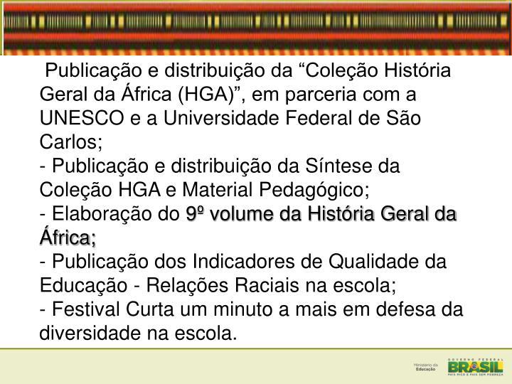 """Publicação e distribuição da """"Coleção História Geral da África (HGA)"""", em parceria com a UNESCO e a Universidade Federal de São"""