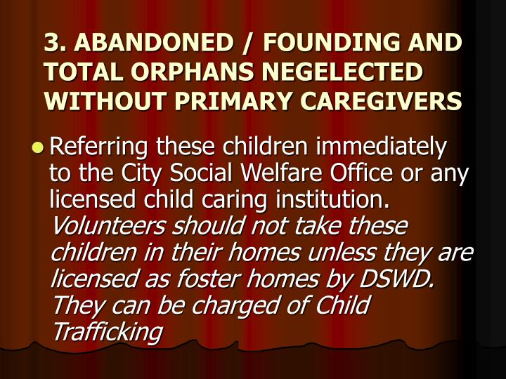 3. ABANDONED / FOUNDING AND TOTAL ORPHANS NEGELECTED WITHOUT PRIMARY CAREGIVERS
