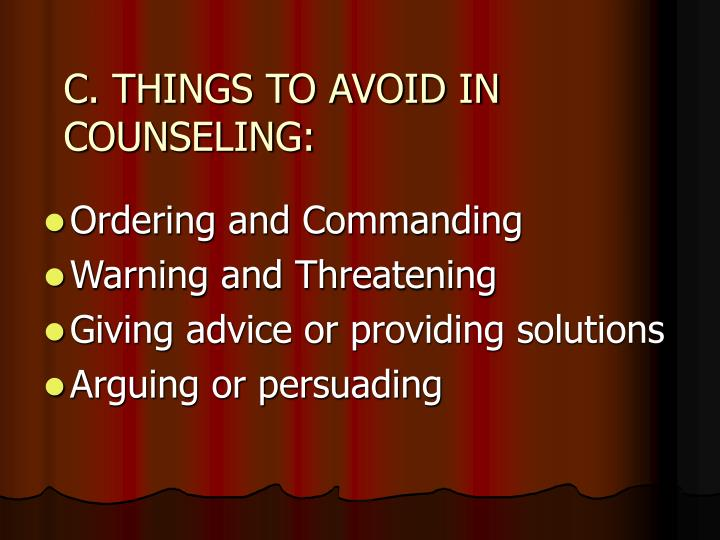 C. THINGS TO AVOID IN COUNSELING: