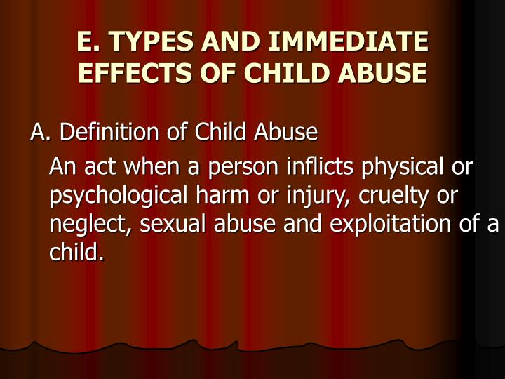 E. TYPES AND IMMEDIATE EFFECTS OF CHILD ABUSE