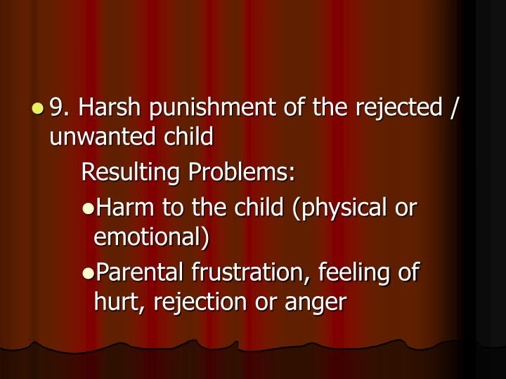 9. Harsh punishment of the rejected / unwanted child
