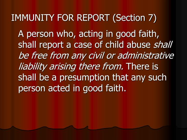 IMMUNITY FOR REPORT (Section 7)